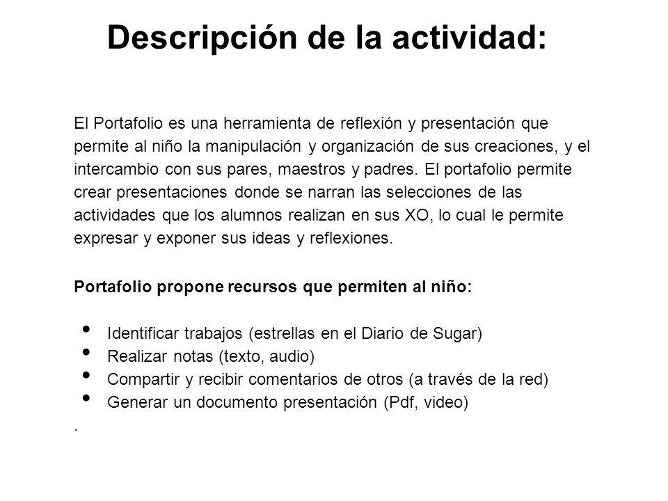 Descripción de la actividad: El Portafolio es una herramienta de reflexión y presentación que permite al niño la manipulación y organización de sus cr