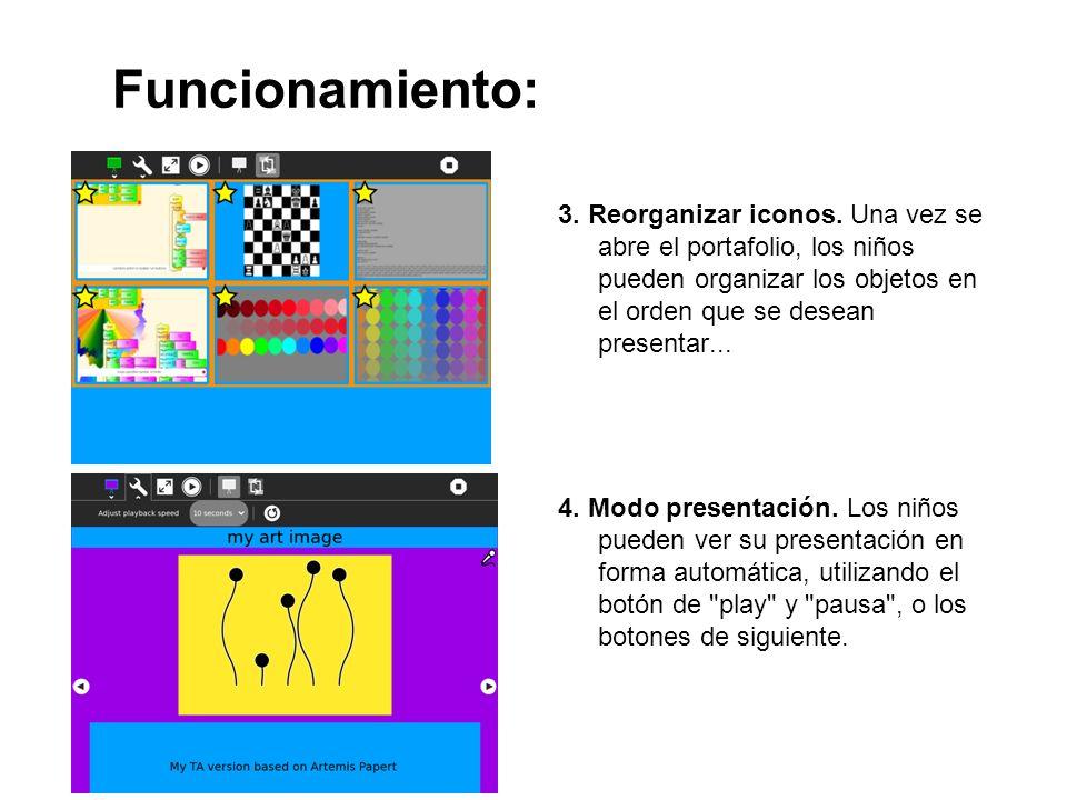 Funcionamiento: 3. Reorganizar iconos. Una vez se abre el portafolio, los niños pueden organizar los objetos en el orden que se desean presentar... 4.