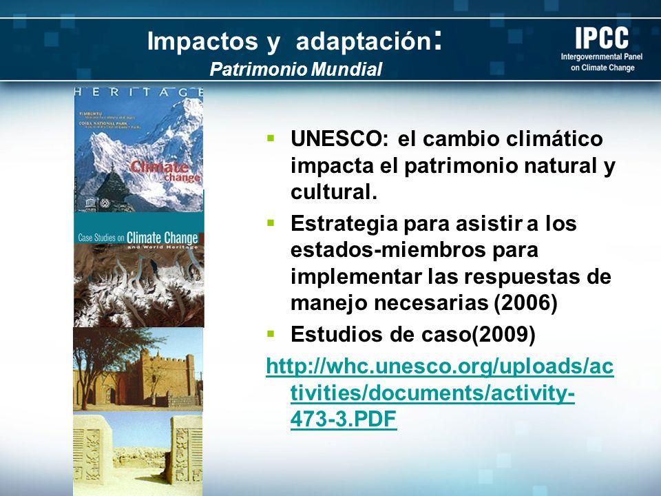 Impactos y adaptación : Patrimonio Mundial UNESCO: el cambio climático impacta el patrimonio natural y cultural.