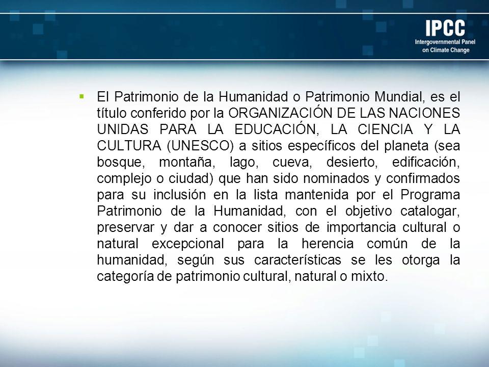 El Patrimonio de la Humanidad o Patrimonio Mundial, es el título conferido por la ORGANIZACIÓN DE LAS NACIONES UNIDAS PARA LA EDUCACIÓN, LA CIENCIA Y