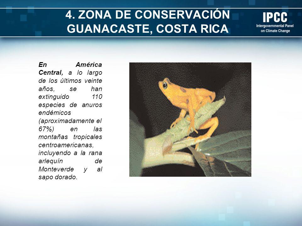 4. ZONA DE CONSERVACIÓN GUANACASTE, COSTA RICA En América Central, a lo largo de los últimos veinte años, se han extinguido 110 especies de anuros end