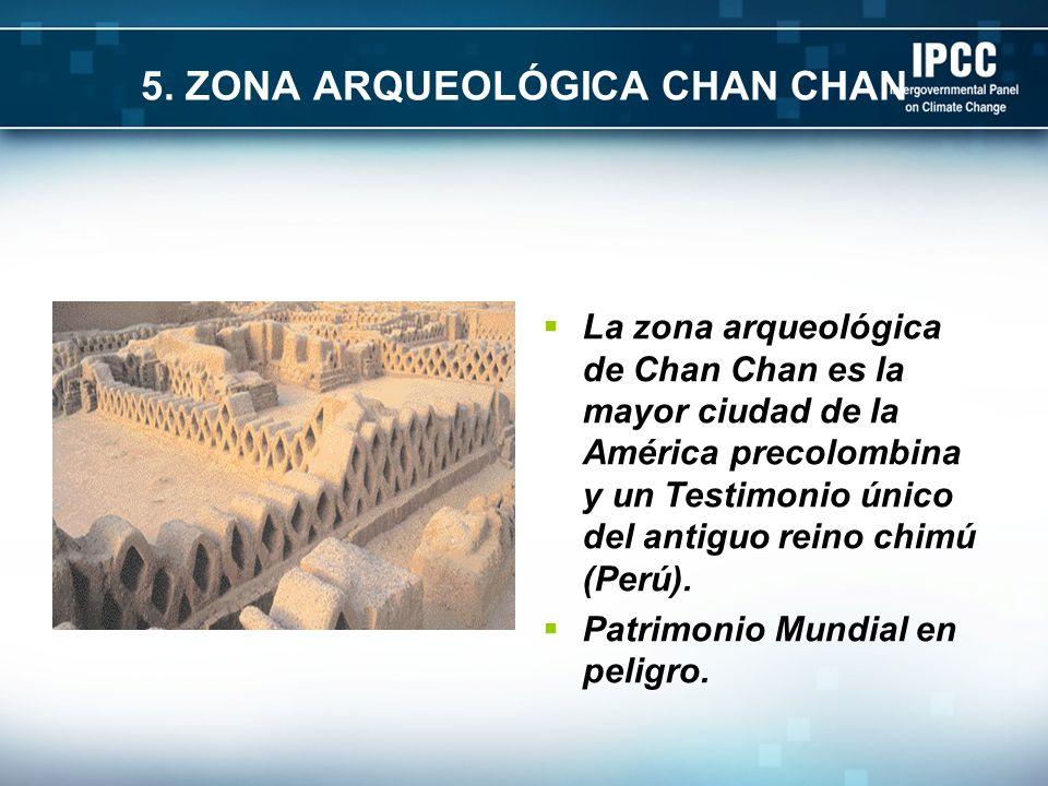 5. ZONA ARQUEOLÓGICA CHAN CHAN La zona arqueológica de Chan Chan es la mayor ciudad de la América precolombina y un Testimonio único del antiguo reino
