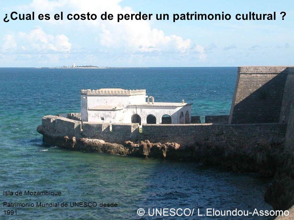¿Cual es el costo de perder un patrimonio cultural ? Isla de Mozambique Patrimonio Mundial de UNESCO desde 1991