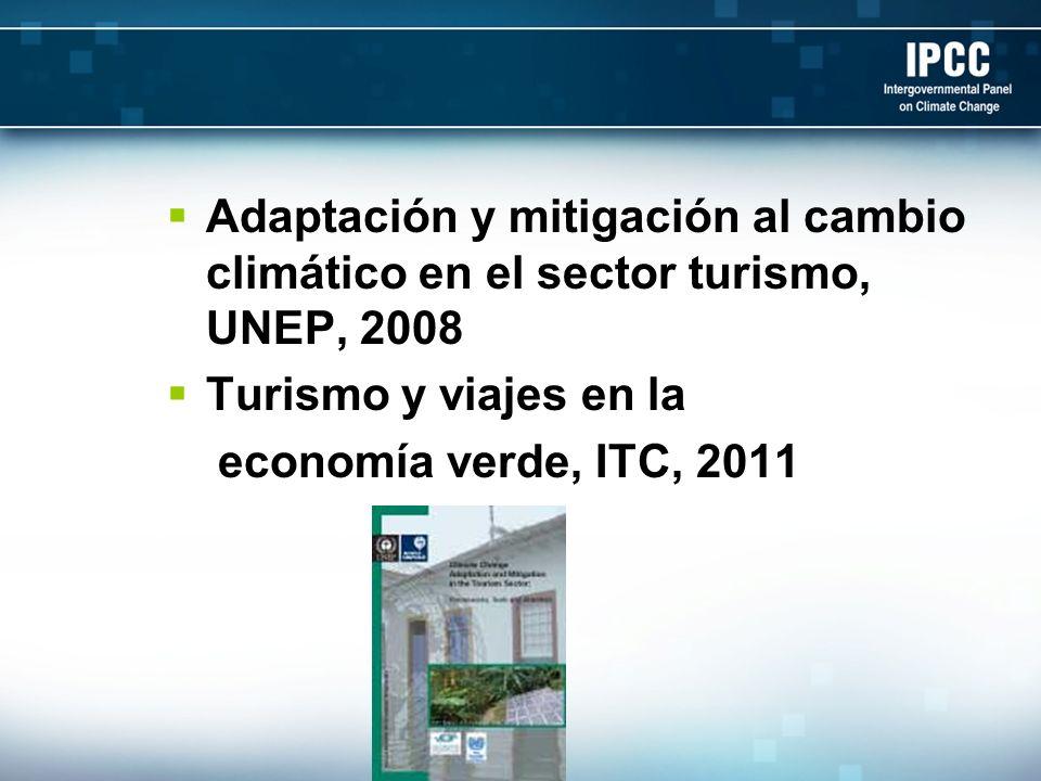 Adaptación y mitigación al cambio climático en el sector turismo, UNEP, 2008 Turismo y viajes en la economía verde, ITC, 2011