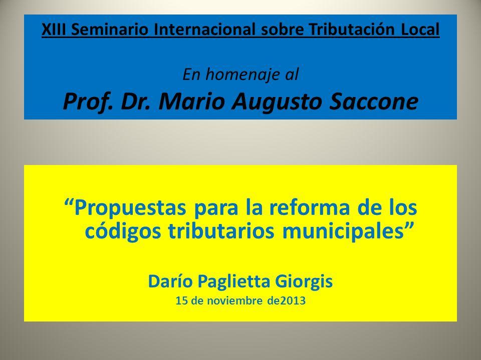 XIII Seminario Internacional sobre Tributación Local En homenaje al Prof. Dr. Mario Augusto Saccone Propuestas para la reforma de los códigos tributar