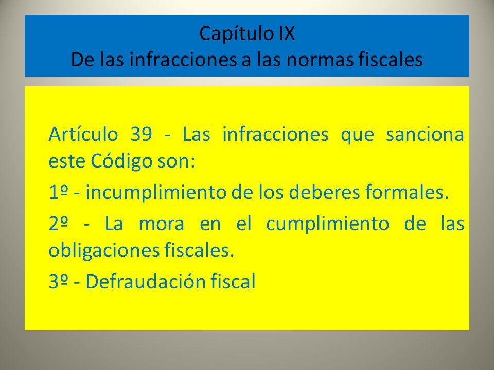 Capítulo IX De las infracciones a las normas fiscales Artículo 39 - Las infracciones que sanciona este Código son: 1º - incumplimiento de los deberes