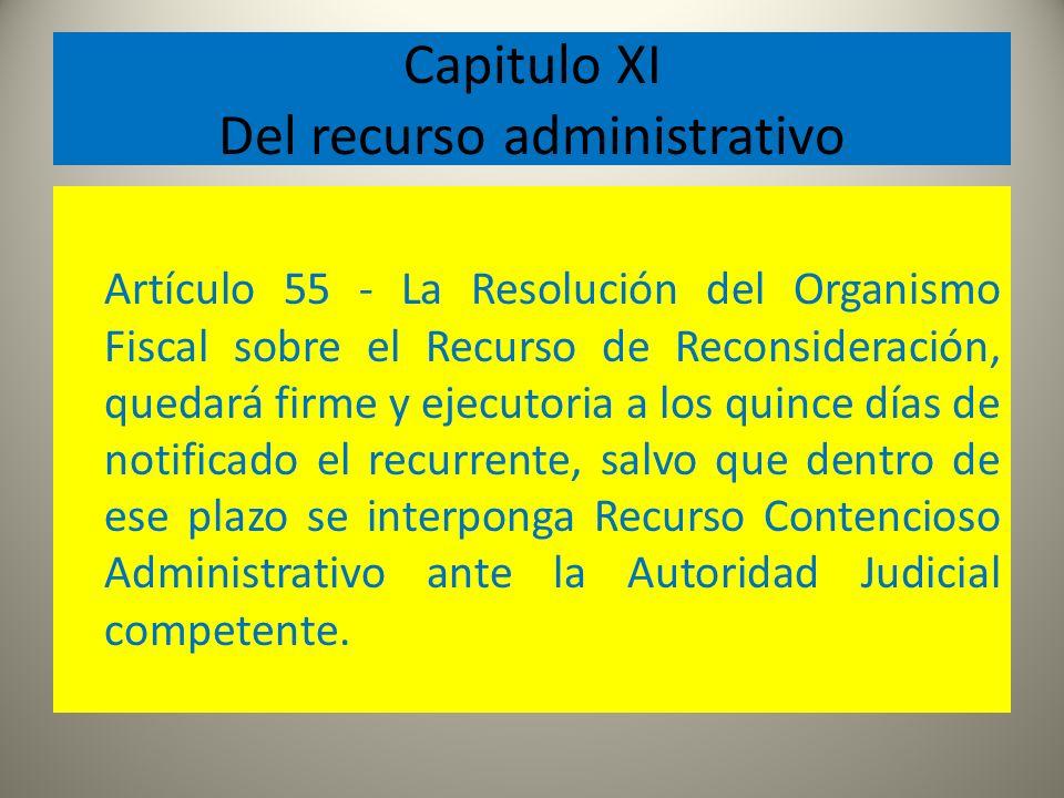 Capitulo XI Del recurso administrativo Artículo 55 - La Resolución del Organismo Fiscal sobre el Recurso de Reconsideración, quedará firme y ejecutori