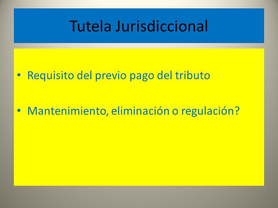 Tutela Jurisdiccional Requisito del previo pago del tributo Mantenimiento, eliminación o regulación?