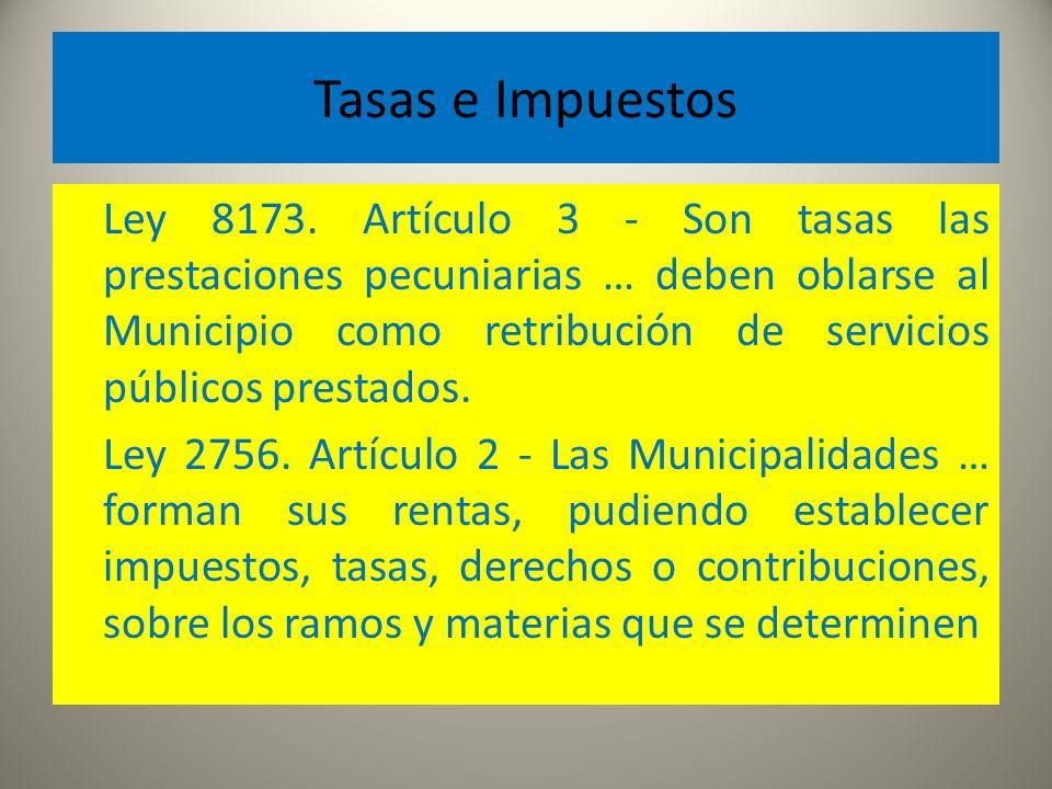 Tasas e Impuestos Ley 8173. Artículo 3 - Son tasas las prestaciones pecuniarias … deben oblarse al Municipio como retribución de servicios públicos pr