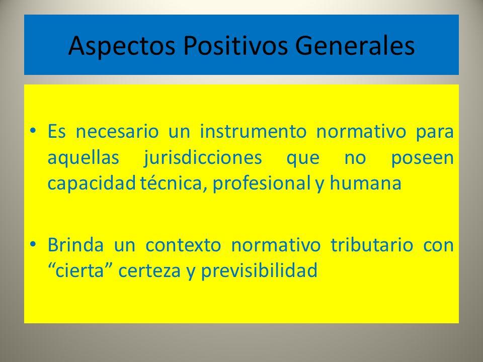 Aspectos Positivos Generales Es necesario un instrumento normativo para aquellas jurisdicciones que no poseen capacidad técnica, profesional y humana
