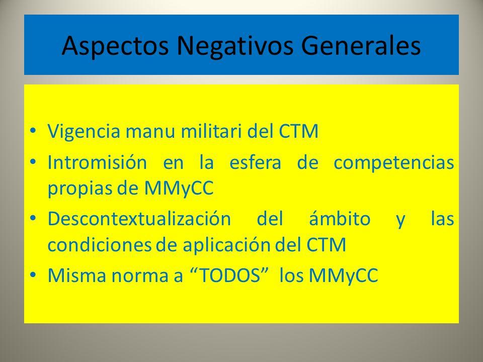 Aspectos Negativos Generales Vigencia manu militari del CTM Intromisión en la esfera de competencias propias de MMyCC Descontextualización del ámbito