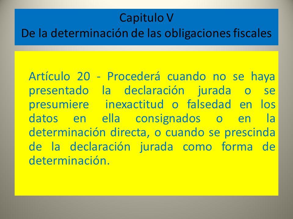 Capitulo V De la determinación de las obligaciones fiscales Artículo 20 - Procederá cuando no se haya presentado la declaración jurada o se presumiere