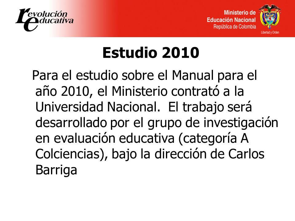 Estudio 2010 Para el estudio sobre el Manual para el año 2010, el Ministerio contrató a la Universidad Nacional.