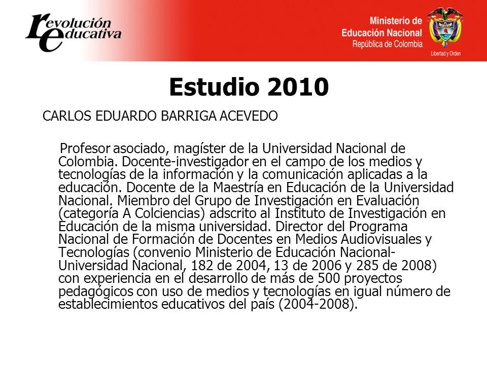 Estudio 2010 CARLOS EDUARDO BARRIGA ACEVEDO Profesor asociado, magíster de la Universidad Nacional de Colombia.