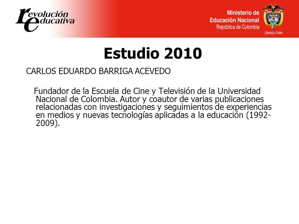 Estudio 2010 CARLOS EDUARDO BARRIGA ACEVEDO Fundador de la Escuela de Cine y Televisión de la Universidad Nacional de Colombia.