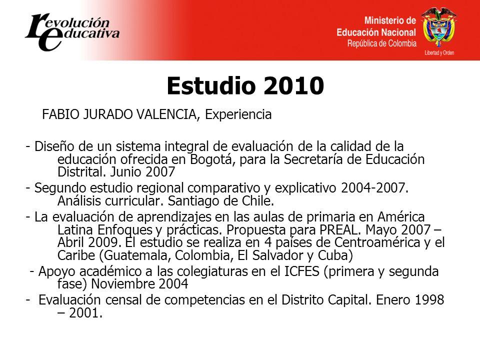 Estudio 2010 FABIO JURADO VALENCIA, Experiencia - Diseño de un sistema integral de evaluación de la calidad de la educación ofrecida en Bogotá, para la Secretaría de Educación Distrital.