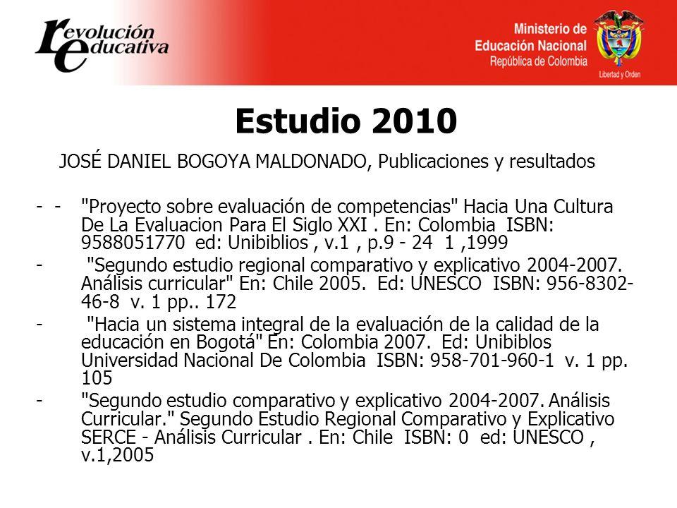 Estudio 2010 JOSÉ DANIEL BOGOYA MALDONADO, Publicaciones y resultados - - Proyecto sobre evaluación de competencias Hacia Una Cultura De La Evaluacion Para El Siglo XXI.