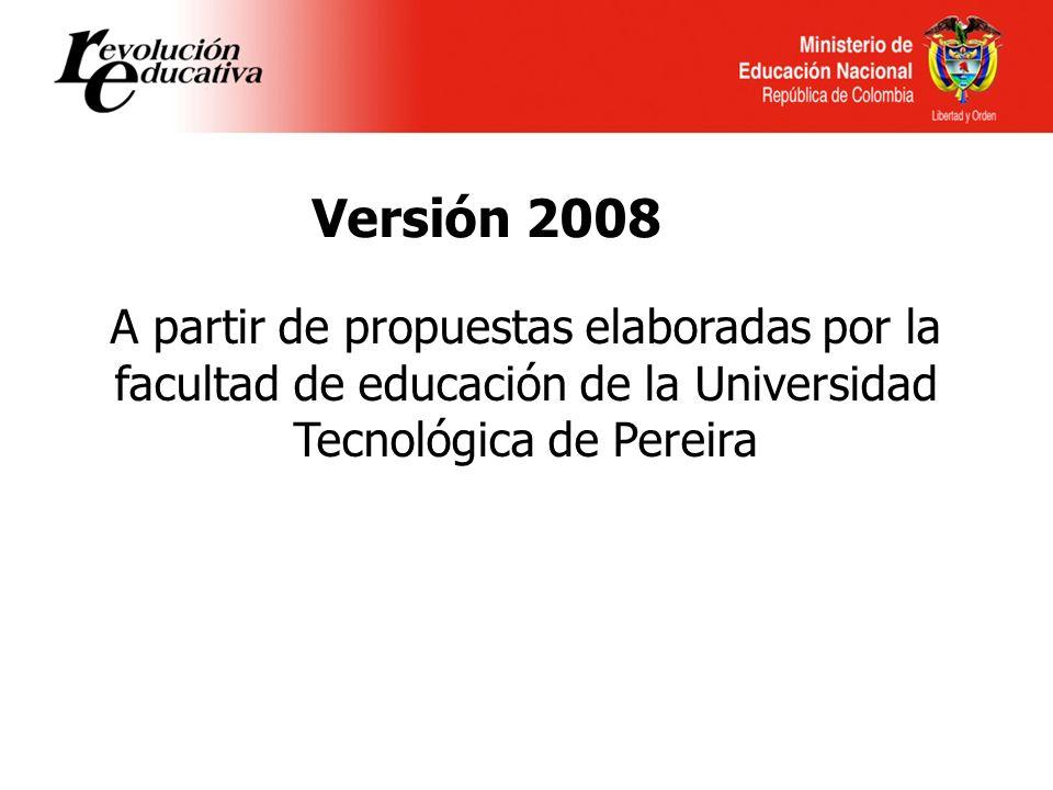 Versión 2008 A partir de propuestas elaboradas por la facultad de educación de la Universidad Tecnológica de Pereira