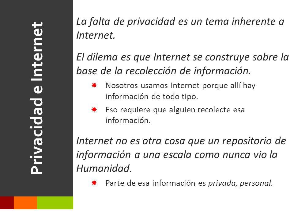 Privacidad e Internet La falta de privacidad es un tema inherente a Internet.
