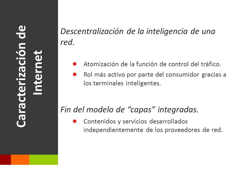 Caracterización de Internet Descentralización de la inteligencia de una red.