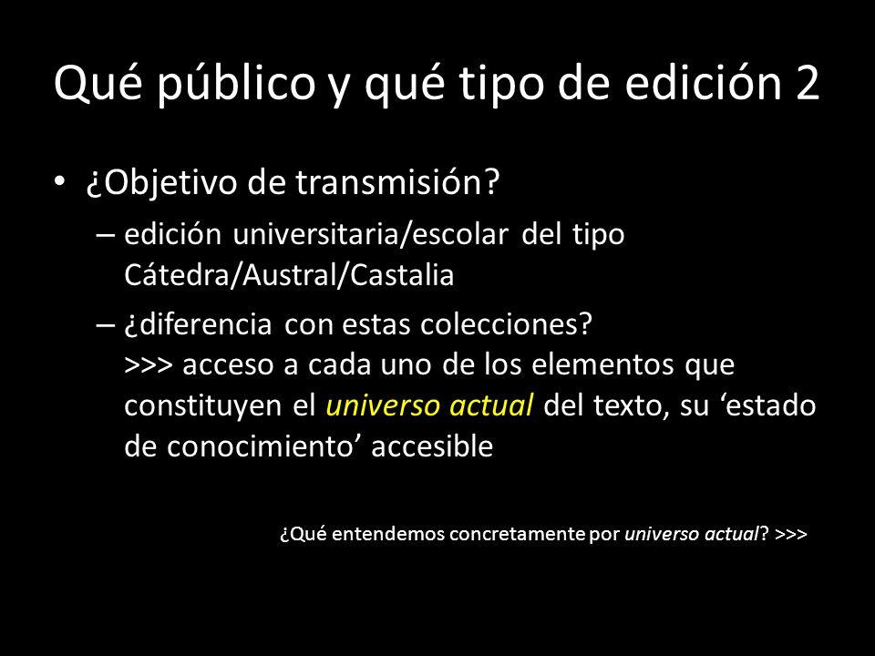 Qué público y qué tipo de edición 1 ¿Objetivo de investigación / de establecimiento del texto? – aparato propio de las ediciones críticas-papel (varia
