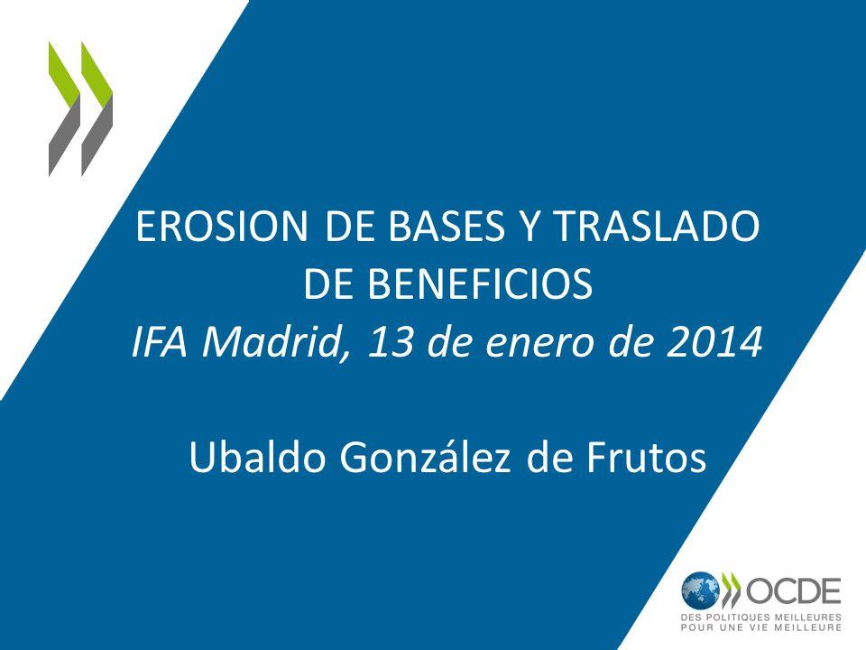 EROSION DE BASES Y TRASLADO DE BENEFICIOS IFA Madrid, 13 de enero de 2014 Ubaldo González de Frutos