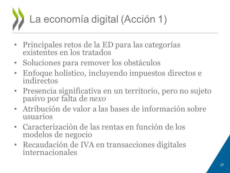 La economía digital (Acción 1) Principales retos de la ED para las categorías existentes en los tratados Soluciones para remover los obstáculos Enfoqu