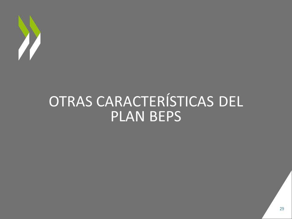 OTRAS CARACTERÍSTICAS DEL PLAN BEPS 29