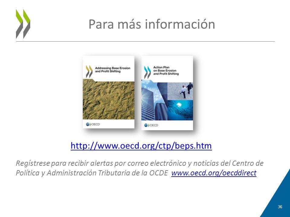 Para más información http://www.oecd.org/ctp/beps.htm 36 Regístrese para recibir alertas por correo electrónico y noticias del Centro de Política y Ad