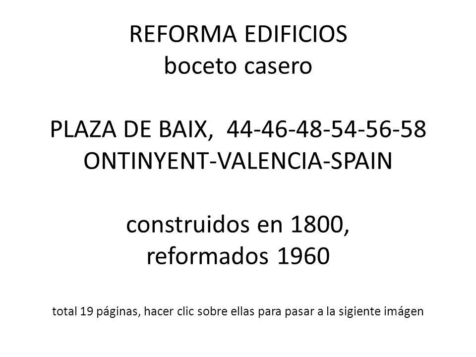 REFORMA EDIFICIOS boceto casero PLAZA DE BAIX, 44-46-48-54-56-58 ONTINYENT-VALENCIA-SPAIN construidos en 1800, reformados 1960 total 19 páginas, hacer