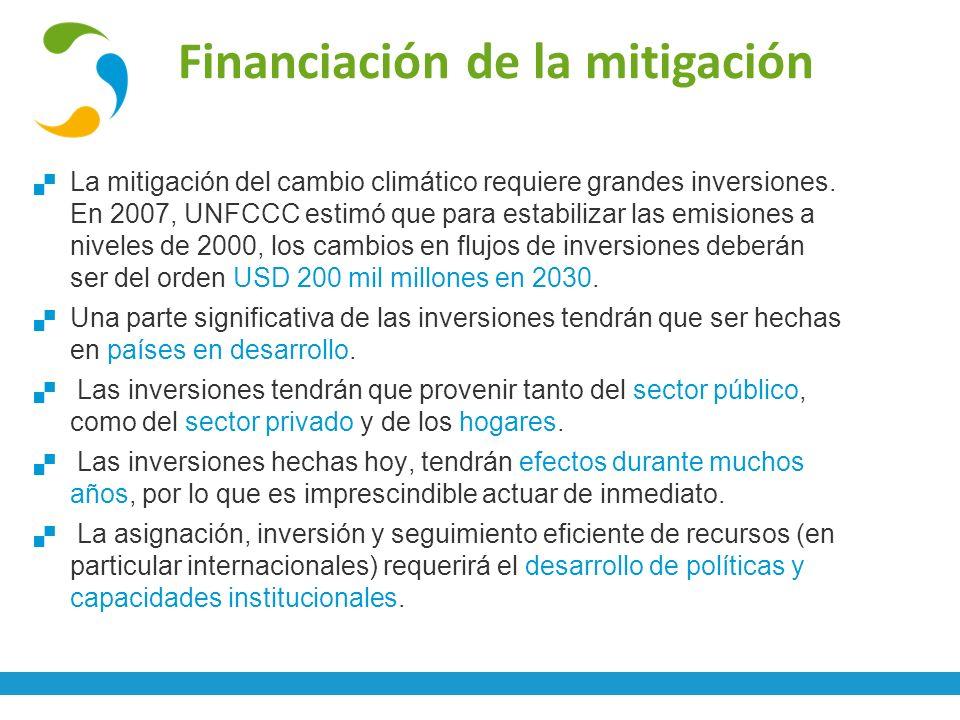 Financiación de la mitigación La mitigación del cambio climático requiere grandes inversiones. En 2007, UNFCCC estimó que para estabilizar las emision