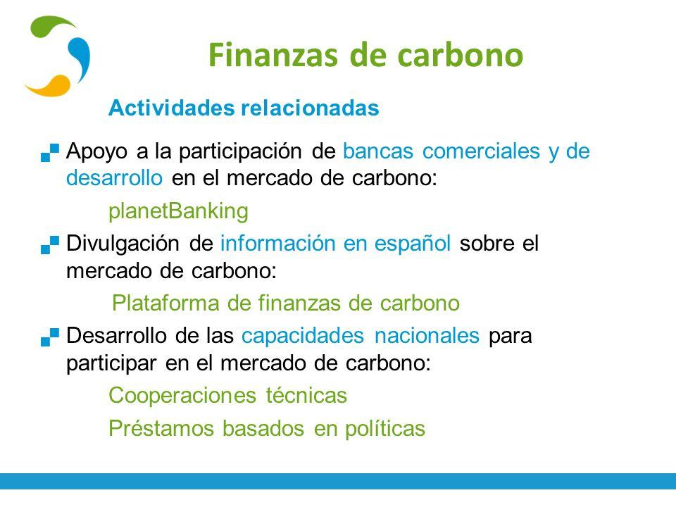 Finanzas de carbono Actividades relacionadas Apoyo a la participación de bancas comerciales y de desarrollo en el mercado de carbono: planetBanking Di