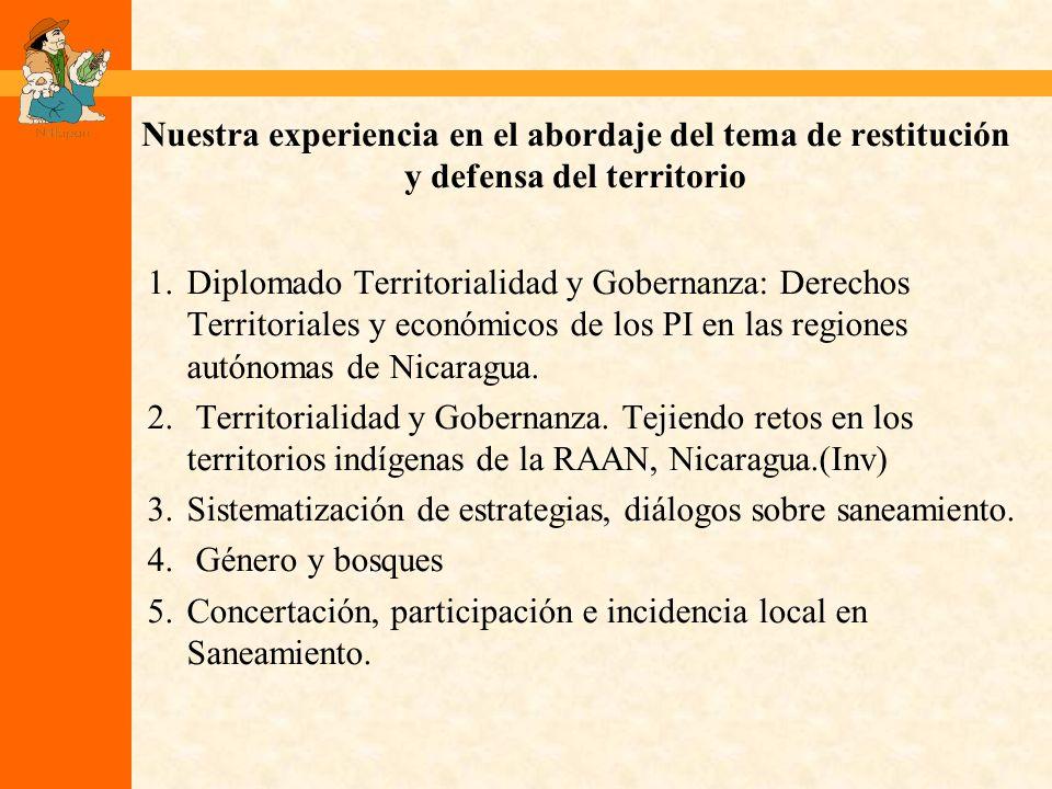 Nuestra experiencia en el abordaje del tema de restitución y defensa del territorio 1.Diplomado Territorialidad y Gobernanza: Derechos Territoriales y económicos de los PI en las regiones autónomas de Nicaragua.