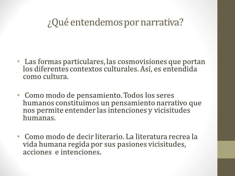 ¿Qué entendemos por narrativa? Las formas particulares, las cosmovisiones que portan los diferentes contextos culturales. Así, es entendida como cultu