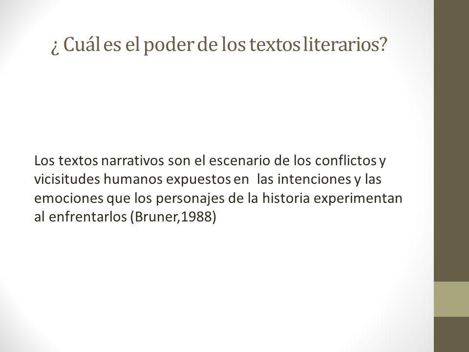 ¿ Cuál es el poder de los textos literarios? Los textos narrativos son el escenario de los conflictos y vicisitudes humanos expuestos en las intencion