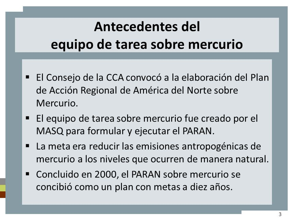 Antecedentes del equipo de tarea sobre mercurio El Consejo de la CCA convocó a la elaboración del Plan de Acción Regional de América del Norte sobre Mercurio.
