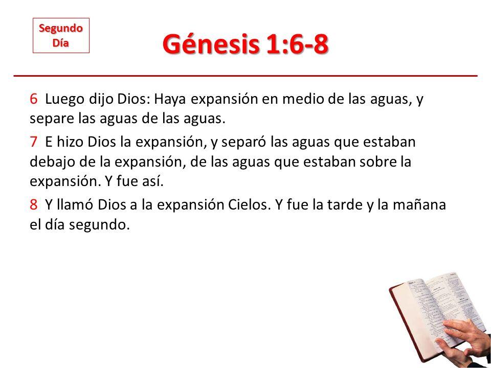 Génesis 1:6-8 6 Luego dijo Dios: Haya expansión en medio de las aguas, y separe las aguas de las aguas. 7 E hizo Dios la expansión, y separó las aguas