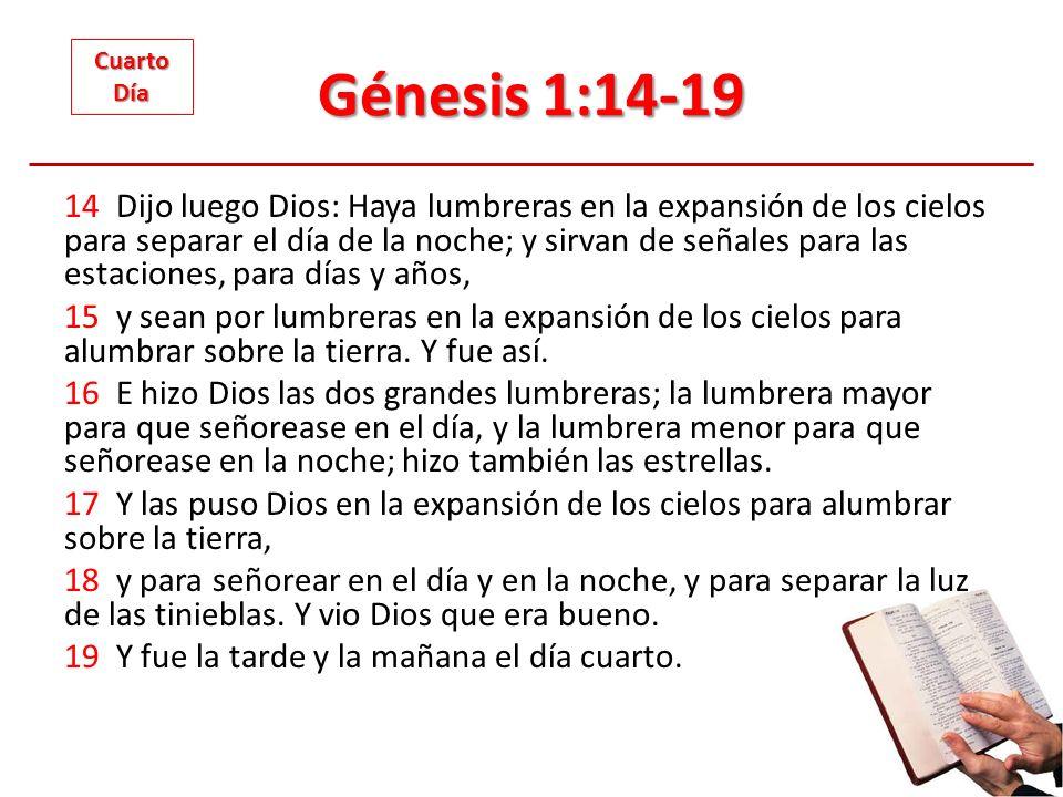 Génesis 1:14-19 14 Dijo luego Dios: Haya lumbreras en la expansión de los cielos para separar el día de la noche; y sirvan de señales para las estacio