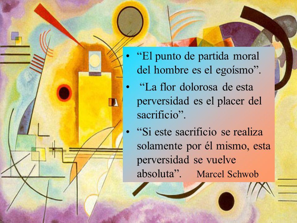 El punto de partida moral del hombre es el egoísmo.