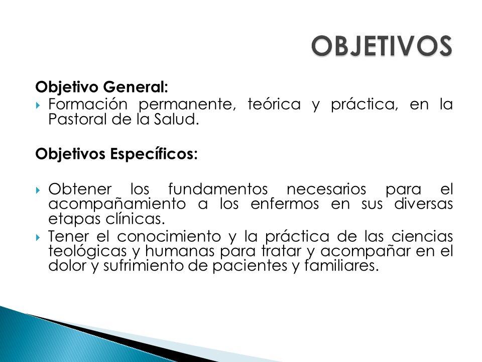 Objetivo General: Formación permanente, teórica y práctica, en la Pastoral de la Salud.