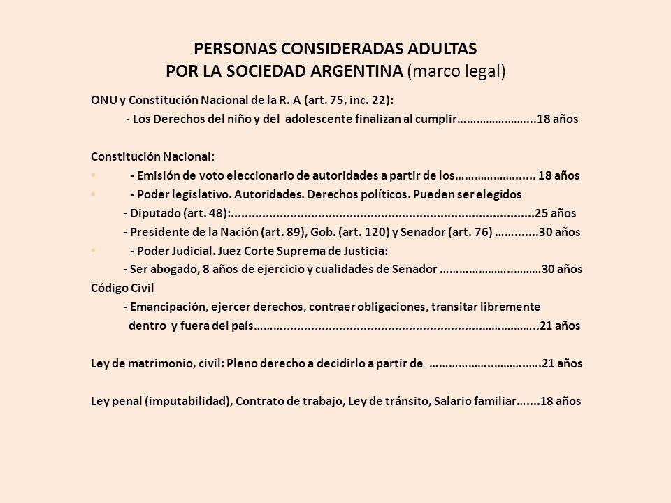 PERSONAS CONSIDERADAS ADULTAS POR LA SOCIEDAD ARGENTINA (marco legal) ONU y Constitución Nacional de la R.