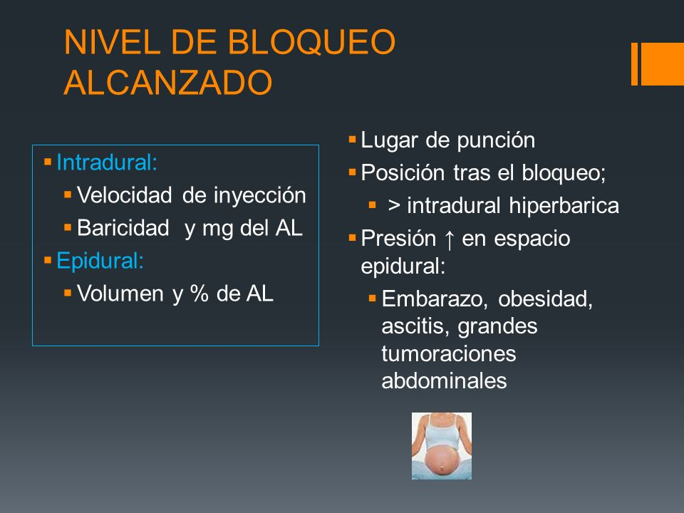 NIVEL DE BLOQUEO ALCANZADO Intradural: Velocidad de inyección Baricidad y mg del AL Epidural: Volumen y % de AL Lugar de punción Posición tras el bloq