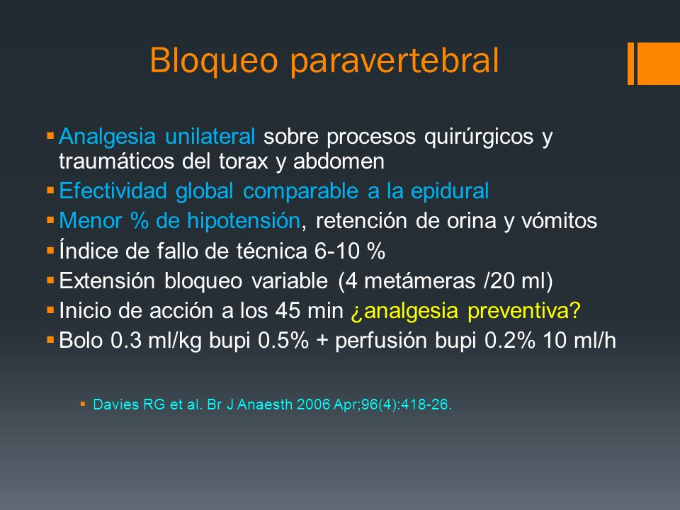 Bloqueo paravertebral Analgesia unilateral sobre procesos quirúrgicos y traumáticos del torax y abdomen Efectividad global comparable a la epidural Me