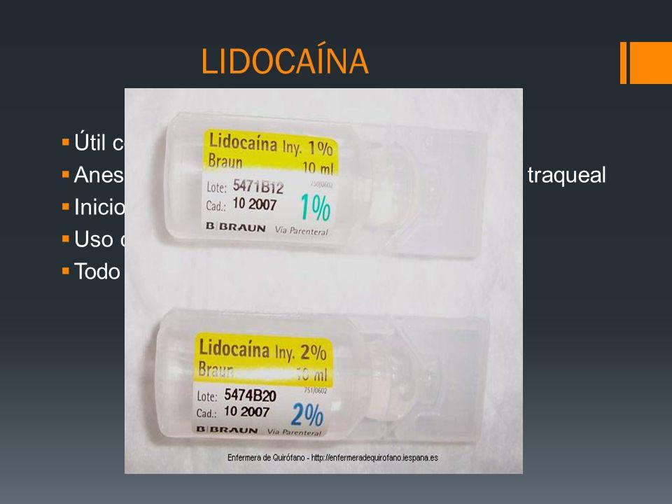 LIDOCAÍNA Útil como antiarritmico vía IV Anestesico tópico en mucosa oral, faringea o traqueal Inicio de acción rápido y duración corta 1,5 h Uso clín