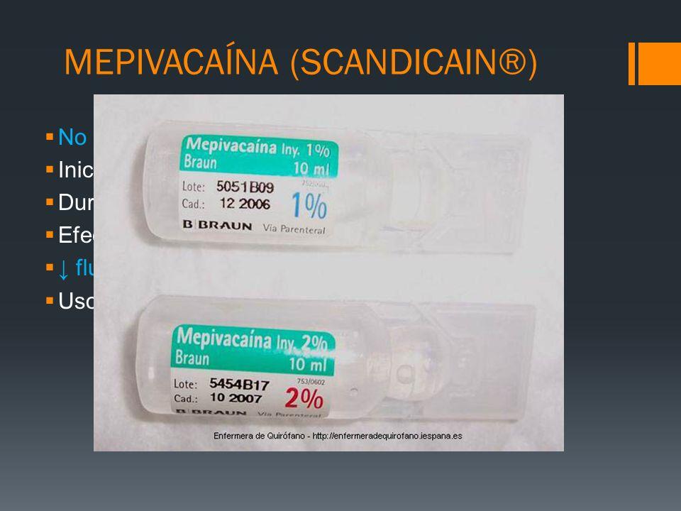 MEPIVACAÍNA (SCANDICAIN®) No útil via iv ni tópica Inicio de acción rápido similar a lidocaina Duracion 20% más larga; hasta 120 min Efecto vasoconstr