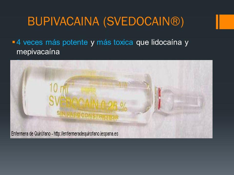 BUPIVACAINA (SVEDOCAIN®) 4 veces más potente y más toxica que lidocaína y mepivacaína Dosis máxima: sin epinefrina 2.5 mg/kg y con epinefrina 4 mg/kg