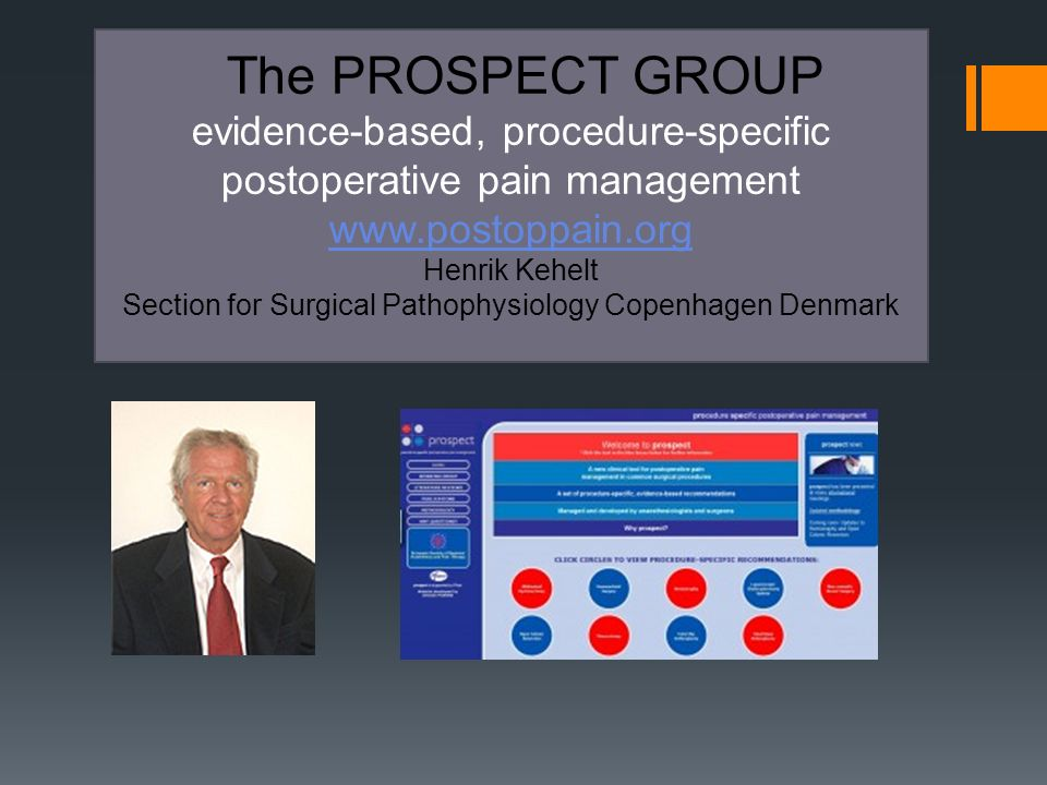 The PROSPECT GROUP evidence-based, procedure-specific postoperative pain management www.postoppain.org Henrik Kehelt Section for Surgical Pathophysiol