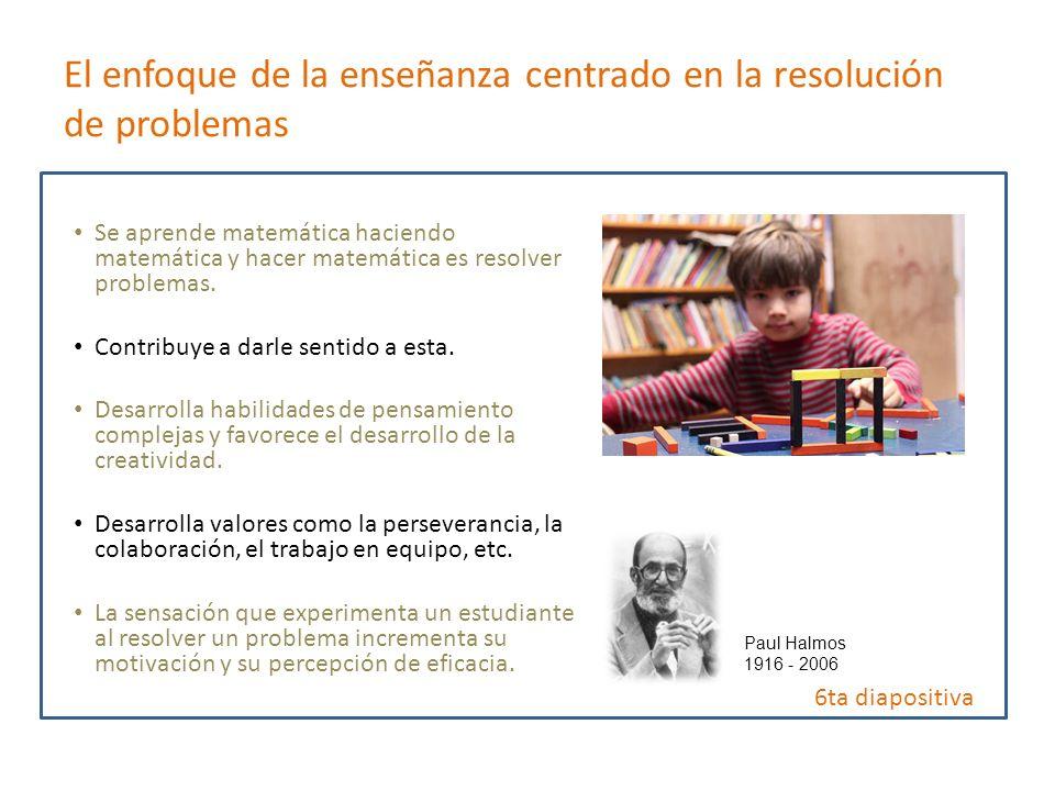 El enfoque de la enseñanza centrado en la resolución de problemas Se aprende matemática haciendo matemática y hacer matemática es resolver problemas.