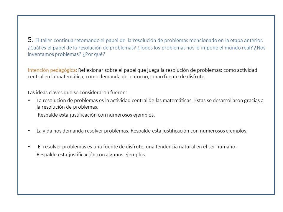 5. El taller continua retomando el papel de la resolución de problemas mencionado en la etapa anterior. ¿Cuál es el papel de la resolución de problema
