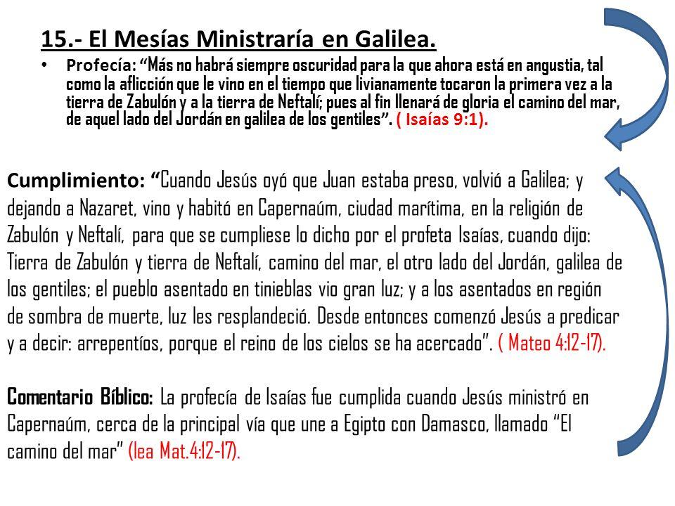 15.- El Mesías Ministraría en Galilea. Profecía: Más no habrá siempre oscuridad para la que ahora está en angustia, tal como la aflicción que le vino